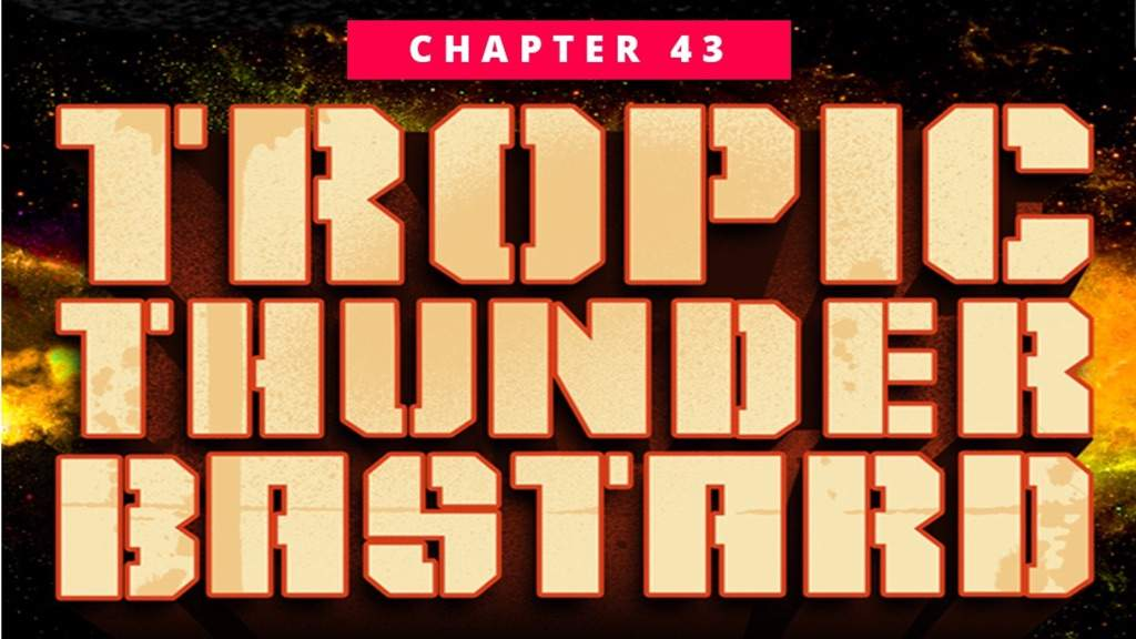 PROGRESS Chapter 43: Tropic Thunderbastard